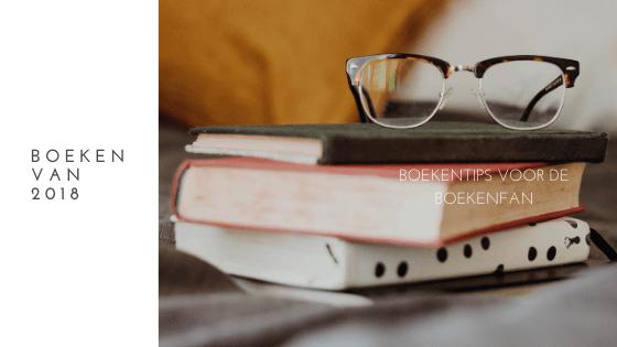 Boeken van 2018 boekentips voor de boekenfan
