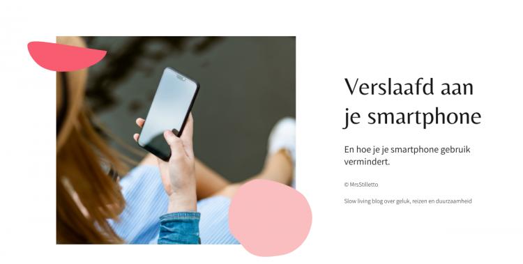 Verslaafd aan je smartphone en hoe je smartphone gebruik vermindert